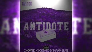 Travi$ Scott - Antidote (Chopped and Screwed by Shawn Beats)