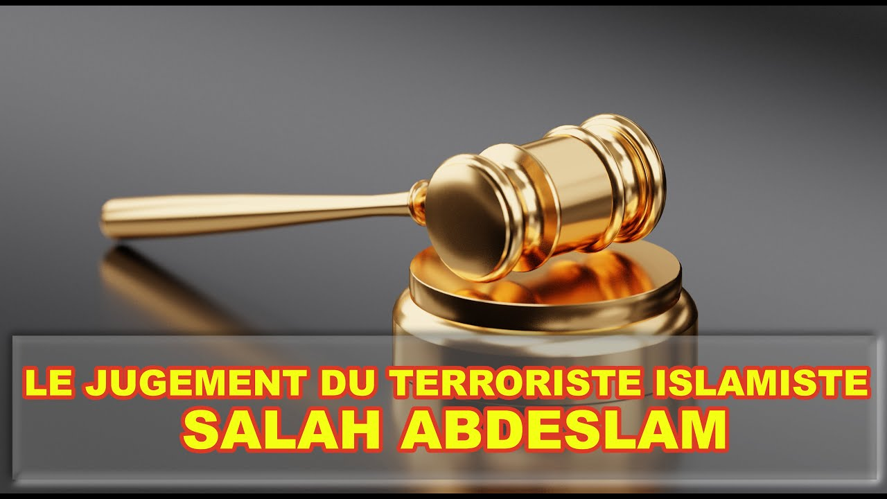 Le Jugement du Terroriste Islamiste Salah Abdeslam