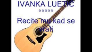 Ivanka Luetić - Recite mu kad se vrati.mp3