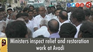 ministers inspect relief and restoration work at avadi