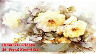 HİKMETLİ SÖZLER - 36. Veysel Karani (ks)