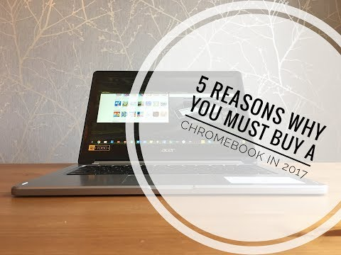 5 Reasons Why You Must Buy A Chromebook In 2017