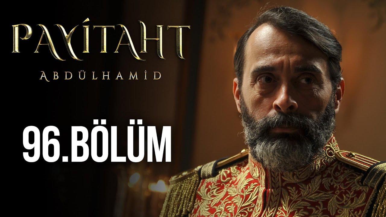 Payitaht Abdülhamid 96. Bölüm izle