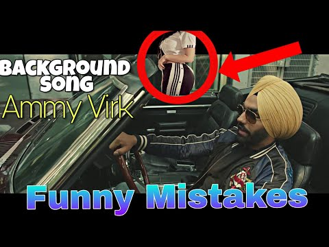 7 FUNNY MISTAKES IN BACKGROUND SONG BY AMMY VIRK | LATEST OFFICIAL PUNJABI SONG FULL VIDEO 2018