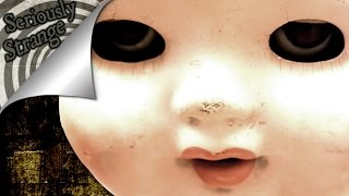 Haunted Dolls | SERIOUSLY STRANGE