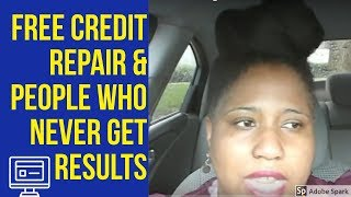 Free Credit Repair & People who never get results!