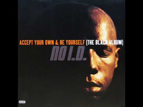 No I.D. - Accept Your Own & Be Yourself (The Black Album) [full lp]