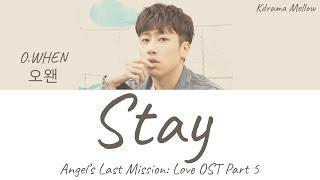 Download O.WHEN (오왠) - Stay (Angel's Last Mission: Love OST Part 5) Lyrics (Han/Rom/Eng/가사) Mp3