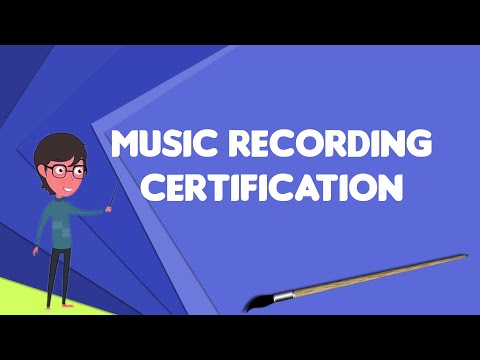 What is Music recording certification?, Explain Music recording certification