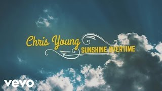 Chris Young - Sunshine Overtime (Lyric Video) YouTube Videos