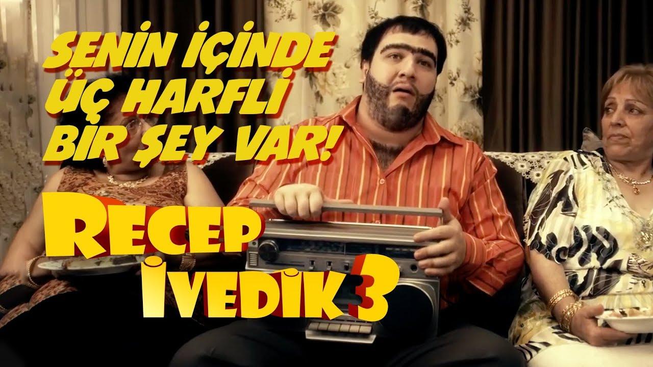 Senin Icinde Uc Harfli Bir Sey Var Recep Ivedik 3 Youtube