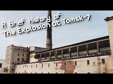 A Brief History Of: The Tomsk-7 Radiological Accident  (Short Documentary)