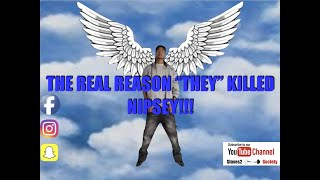 """EXPOSED:THE REAL REASON """"THEY"""" KILLED NIPSEY HUSSLE!"""
