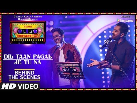 Making Of Dil Taan Pagal/ Je Tu Na Video | Mixtape Punjabi | Akhil Sachdeva & Amber Vashisht