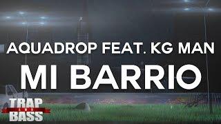 Скачать Aquadrop Feat KG Man MI BARRIO FREE DL