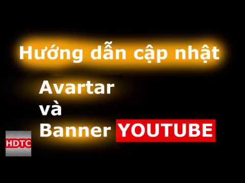 Hướng Dẫn Cập Nhật Avartar và Banner YOUTUBE