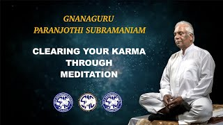 (Tamil) - Clearing your Karma through Meditation - Gnanaguru Paranjothi Subramaniam