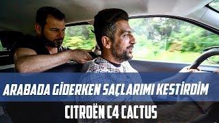 Arabada Giderken Saçlarımı Kestirdim | Citroen C4 Cactus