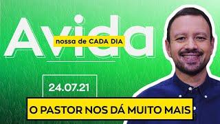 O PASTOR NOS DÁ MUITO MAIS /  A Vida Nossa de Cada Dia - 24/07/21
