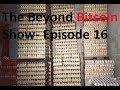 The Beyond Bitcoin Show- Episode 16