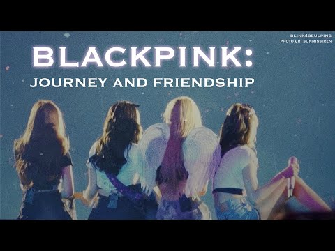BLACKPINK: Journey and Friendship
