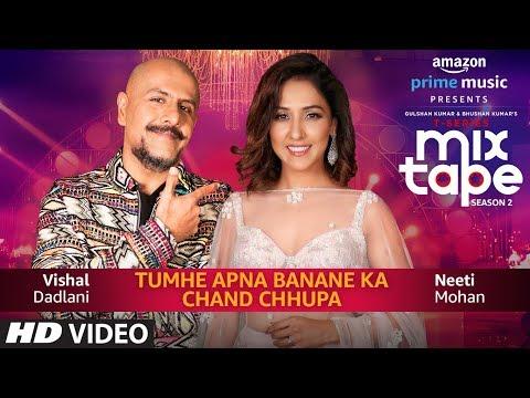 Tumhe Apna Banane Ka/Chand Chupa | Neeti Mohan & Vishal Dadlani | T-Series MixTapeSeason 2 |Ep. 3
