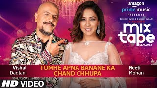 Tumhe Apna Banane KaChand Chupa Neeti Mohan &amp Vishal Dadlani T-Series MixTape Season ...