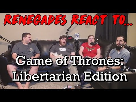 Renegades React to... Game of Thrones: Libertarian Edition