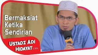 Bermaksiat Ketika Sendiri ||  Ustadz Adi Hidayat Lc MA