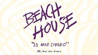 Beach House - 10 Mile Stereo