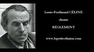 Louis-Ferdinand CÉLINE chante RÈGLEMENT