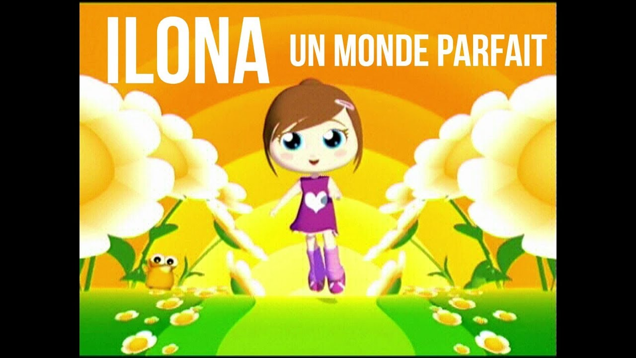 Ilona Un Monde Parfait Youtube