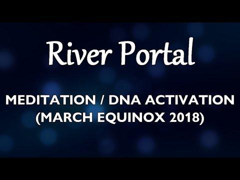 River Portal - Meditation/DNA Activation (March Equinox 2018)
