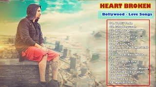 Latest Bollywood Songs 2018 -शीर्ष 30 सुपर हिट्स हार्ट टूटे बॉलीवुड हिंदी सैड सॉन्ग