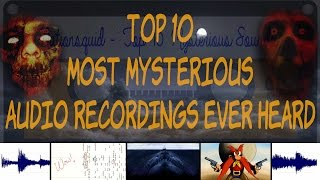 Top 10 Most Mysterious Audio Recordings Ever Heard
