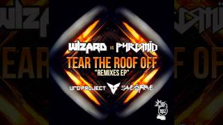Wizard vs PYRAMID - Tear The Roof Off (UFO Project Remix)