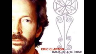 Eric Clapton - Ain't Going Down (Back To The Irish)