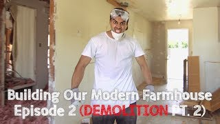 Building Our Modern Farmhouse - Ep. 3: Demolition Pt. 2