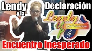 Lendy y la Declaracion ENCUENTRO INESPERADO