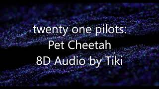 twenty one pilots: Pet Cheetah - 8D Audio