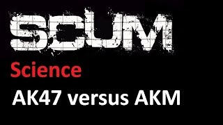 SCUM Science Should I use the AK-47 or the AKM?