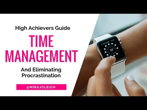 High Achievers Guide To Time Management + Eliminating Procrastination