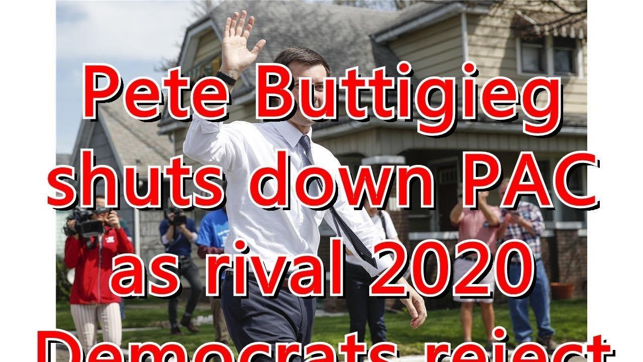 Pete Buttigieg shuts down PAC as rival 2020 Democrats reject PAC money
