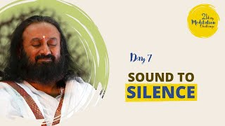 Sound to Silence | Day 7 of the 21 Day Meditation Challenge with Gurudev