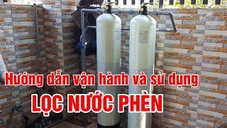 Hướng dẫn vận hành và sử dụng hệ thống lọc nước nhiễm phèn
