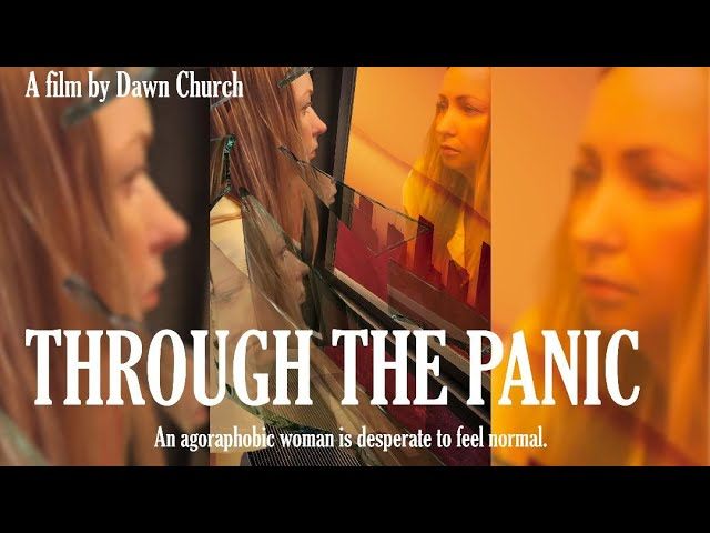 "Agoraphobia, a glimpse ""Through The Panic"" Short Film, (Made during Quarantine, ALONE)"