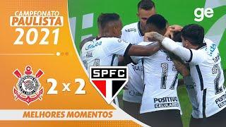 CORINTHIANS 2 X 2 SÃO PAULO | MELHORES MOMENTOS | 10ª RODADA PAULISTA 2021 | ge.globo
