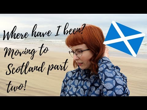 Where Have I Been? - Moving to Scotland Part Two