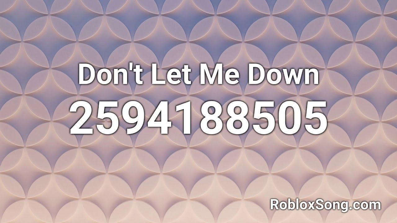 Don T Let Me Down Roblox Id Roblox Music Code Youtube