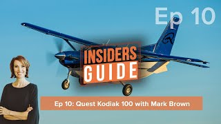 The Insiders' Guide Ep 10: Quest Aircraft Kodiak 100 with Mark Brown